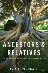Ancestors and Relatives: Genealogy, Identity, and Community - Eviatar Zerubavel - cover