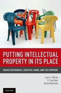 Ebook in inglese Putting Intellectual Property in its Place: Rights Discourses, Creative Labor, and the Everyday Murray, Laura J. , Piper, S. Tina , Robertson, Kirsty