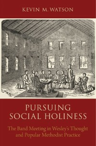 Ebook in inglese Pursuing Social Holiness: The Band Meeting in Wesleys Thought and Popular Methodist Practice Watson, Kevin M.