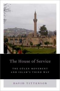The House of Service: The Gulen Movement and Islam's Third Way - David Tittensor - cover