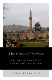 House of Service: The Gulen Movement and Islams Third Way
