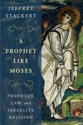 Prophet Like Moses: Prophecy, Law, and Israelite Religion