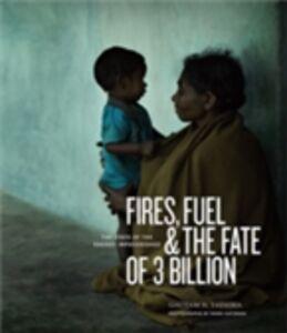 Foto Cover di Fires, Fuel, and the Fate of 3 Billion: The State of the Energy Impoverished, Ebook inglese di Gautam N. Yadama, edito da Oxford University Press