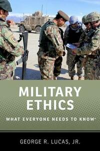 Military Ethics: What Everyone Needs to Know (R) - George Lucas - cover