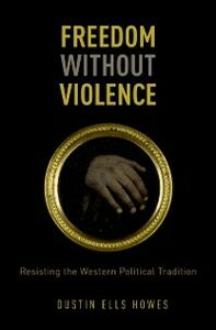 Ebook in inglese Freedom Without Violence Howes, Dustin Ells