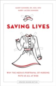 Foto Cover di Saving Lives: Why the Medias Portrayal of Nursing Puts Us All at Risk, Ebook inglese di Sandy Summers,Harry Jacobs Summers, edito da Oxford University Press