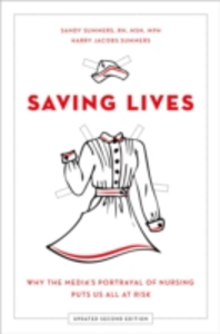 Ebook in inglese Saving Lives: Why the Medias Portrayal of Nursing Puts Us All at Risk Jacobs Summers, Harry , Summers, Sandy