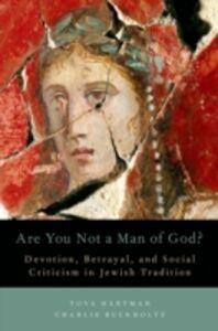 Foto Cover di Are You Not a Man of God?: Devotion, Betrayal, and Social Criticism in Jewish Tradition, Ebook inglese di Charlie Buckholtz,Tova Hartman, edito da Oxford University Press
