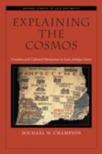 Ebook in inglese Explaining the Cosmos: Creation and Cultural Interaction in Late-Antique Gaza Champion, Michael W.