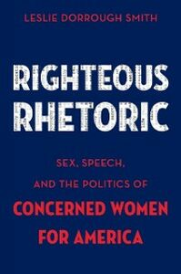 Ebook in inglese Righteous Rhetoric: Sex, Speech, and the Politics of Concerned Women for America Smith, Leslie Dorrough