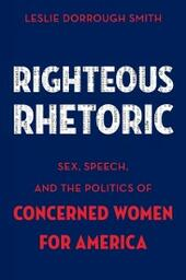Righteous Rhetoric: Sex, Speech, and the Politics of Concerned Women for America