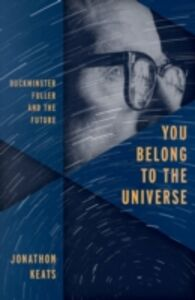 Ebook in inglese You Belong to the Universe: Buckminster Fuller and the Future Keats, Jonathon