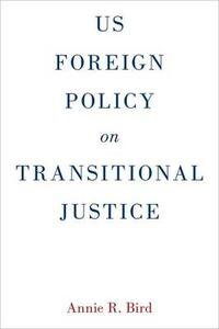 US Foreign Policy on Transitional Justice - Annie R. Bird - cover