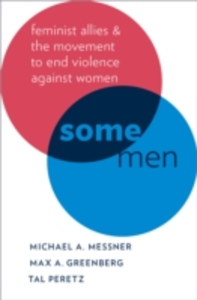 Ebook in inglese Some Men: Feminist Allies and the Movement to End Violence against Women Greenberg, Max A. , Messner, Michael A. , Peretz, Tal