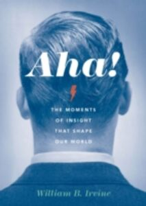 Ebook in inglese Aha!: The Moments of Insight that Shape Our World Irvine, William B.