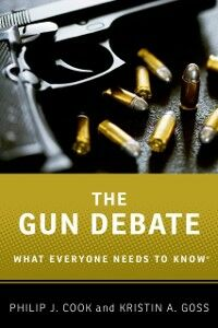 Ebook in inglese Gun Debate: What Everyone Needs to KnowRG Cook, Philip J. , Goss, Kristin A.