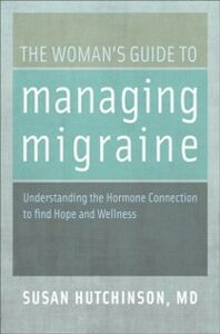 Ebook in inglese Womans Guide to Managing Migraine: Understanding the Hormone Connection to find Hope and Wellness Hutchinson, Susan