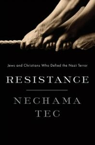 Ebook in inglese Resistance: Jews and Christians Who Defied the Nazi Terror Tec, Nechama