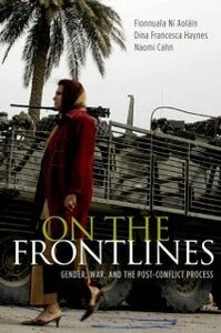 Ebook in inglese On the Frontlines: Gender, War, and the Post-Conflict Process Cahn, Naomi , Haynes, Dina Francesca , Ni Aolain, Fionnuala
