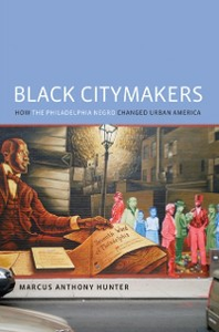 Ebook in inglese Black Citymakers: How The Philadelphia Negro Changed Urban America Hunter, Marcus Anthony