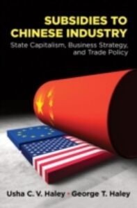 Ebook in inglese Subsidies to Chinese Industry: State Capitalism, Business Strategy, and Trade Policy Haley, George T. , Haley, Usha C.V.