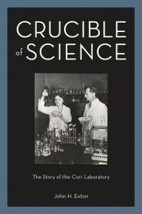 Ebook in inglese Crucible of Science: The Story of the Cori Laboratory Exton, John H.