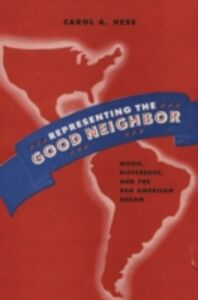 Ebook in inglese Representing the Good Neighbor: Music, Difference, and the Pan American Dream Hess, Carol A.