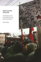 Revolution Stalled: The Political Limits of the Internet in the Post-Soviet Sphere