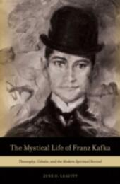 Mystical Life of Franz Kafka: Theosophy, Cabala, and the Modern Spiritual Revival