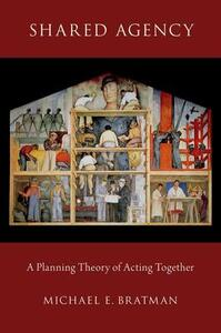 Shared Agency: A Planning Theory of Acting Together - Michael E. Bratman - cover