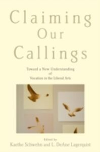 Ebook in inglese Claiming Our Callings: Toward a New Understanding of Vocation in the Liberal Arts -, -