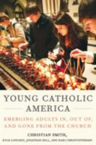 Ebook in inglese Young Catholic America: Emerging Adults In, Out of, and Gone from the Church Hill, Jonathan , Longest, Kyle , Smith, Christian
