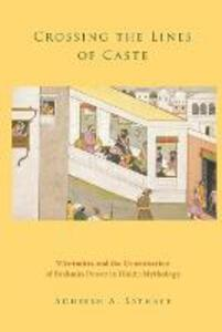 Crossing the Lines of Caste: Visvamitra and the Construction of Brahmin Power in Hindu Mythology - Adheesh A. Sathaye - cover