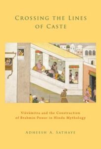 Foto Cover di Crossing the Lines of Caste: Visvamitra and the Construction of Brahmin Power in Hindu Mythology, Ebook inglese di Adheesh A. Sathaye, edito da Oxford University Press