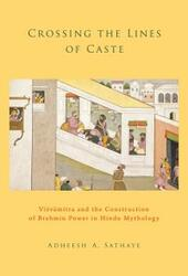 Crossing the Lines of Caste: Visvamitra and the Construction of Brahmin Power in Hindu Mythology
