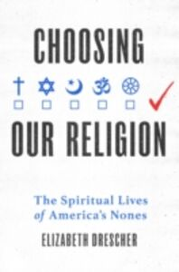Ebook in inglese Choosing Our Religion: The Spiritual Lives of America's Nones Drescher, Elizabeth