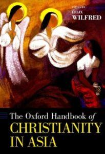 Ebook in inglese Oxford Handbook of Christianity in Asia -, -
