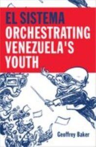 Ebook in inglese El Sistema: Orchestrating Venezuela's Youth Baker, Geoffrey