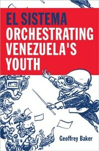 Ebook in inglese El Sistema: Orchestrating Venezuela's Youth Baker, Geoffrey