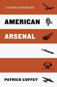 Ebook in inglese American Arsenal: A Century of Waging War Coffey, Patrick