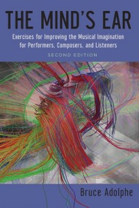 Ebook in inglese Mind's Ear: Exercises for Improving the Musical Imagination for Performers, Composers, and Listeners Adolphe, Bruce