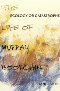 Ebook in inglese Ecology or Catastrophe: The Life of Murray Bookchin Biehl, Janet
