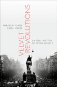 Ebook in inglese Velvet Revolutions: An Oral History of Czech Society Mucke, Pavel , Vanek, Miroslav