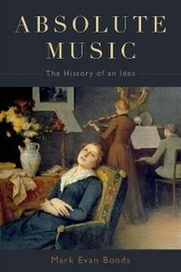 Foto Cover di Absolute Music: The History of an Idea, Ebook inglese di Mark Evan Bonds, edito da Oxford University Press