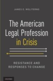 American Legal Profession in Crisis: Resistance and Responses to Change