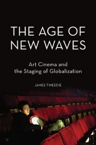 Ebook in inglese Age of New Waves: Art Cinema and the Staging of Globalization Tweedie, James