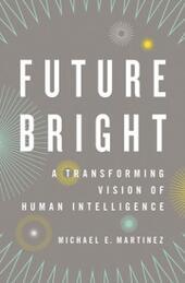 Future Bright: A Transforming Vision of Human Intelligence