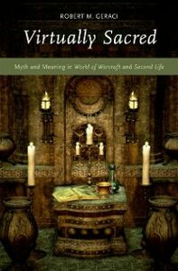 Ebook in inglese Virtually Sacred: Myth and Meaning in World of Warcraft and Second Life Geraci, Robert M.