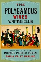 Polygamous Wives Writing Club: From the Diaries of Mormon Pioneer Women