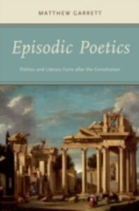 Ebook in inglese Episodic Poetics: Politics and Literary Form after the Constitution Garrett, Matthew